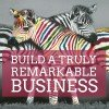 Build a Truly Remarkable Business