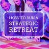 How to Run a Strategic Retreat