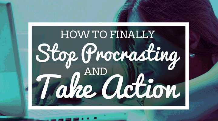 stop procrastinating and take action