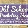 Old School Marketing Ideas – 14 traditional marketing tools that can still work