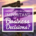 How do you make important business decisions?