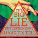The Big Lie Entrepreneurs (have to) tell