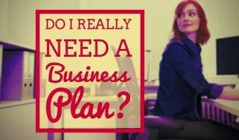 Do I Really Need a Business Plan?