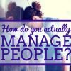 How do you actually Manage People?