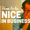 How to be Nice in Business