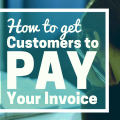 get customers to pay your invoice