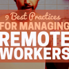 9 Best Practices for Managing Remote Workers
