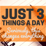 Just 3 Things a Day… seriously this changes everything