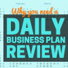 Why you need a Daily Business Plan Review