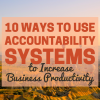 10 Ways to use Accountability Systems to Increase Business Productivity