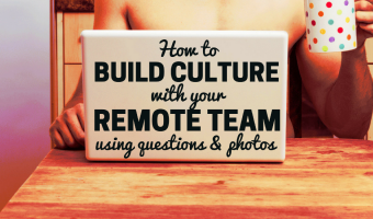 How to Build Culture with your Remote Team (using just questions and photos)