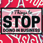 7 Things to Stop Doing in Business