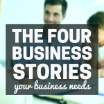 The Four Business Stories Your Business Needs