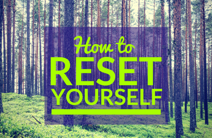 How to Reset Yourself
