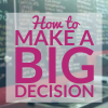 How to Make a Big Decision