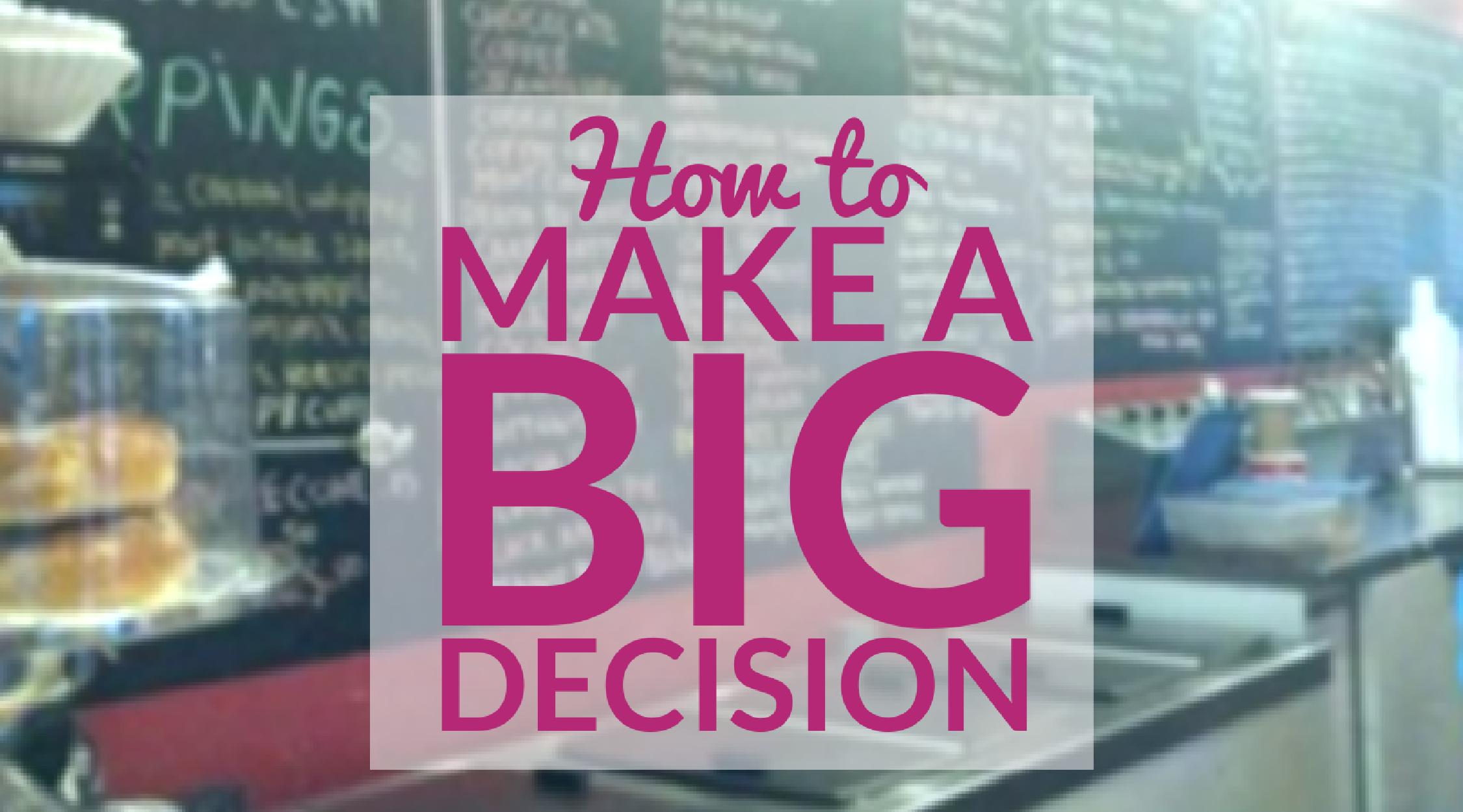 How to Make a Big Decision