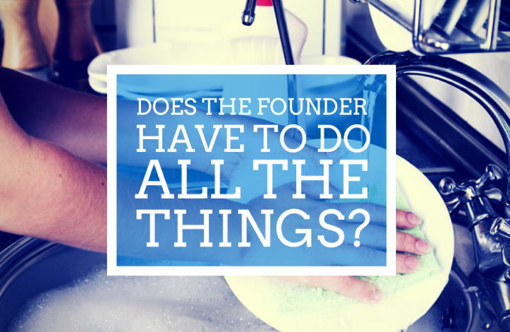 Does the Founder have to do ALL the things?