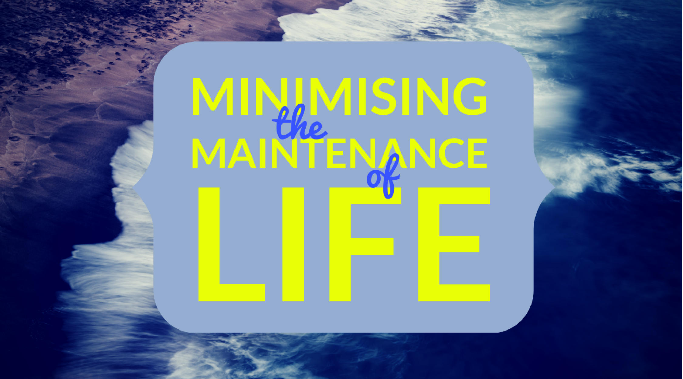 Minimising the maintenance of life