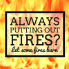 Always Putting Out Fires? Let Some Fires Burn