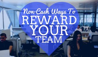 Non-Cash Ways to Reward Your Team (including 54 specific ideas)