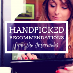 This Week's Handpicked Recommendations from the Interwebs