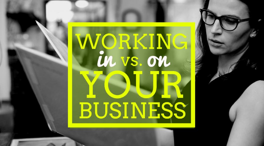 Working on your business vs working in your business