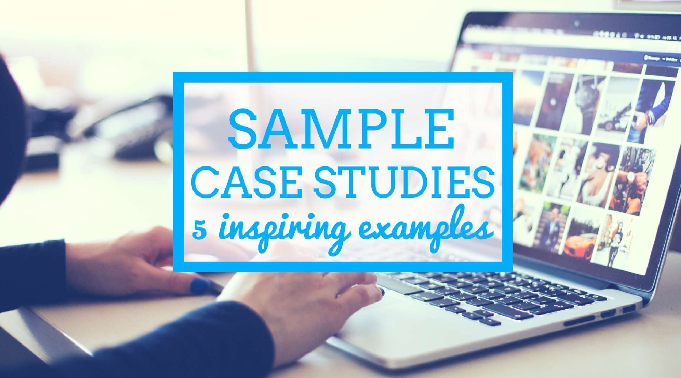 Sample Case Study - 5 Example Case Studies for Inspiration