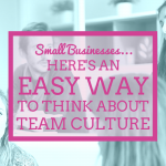 Yes, Even Small Businesses Need To Focus On Team Culture
