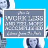 How to Work Less AND Feel More Accomplished: Advice from the Pro's