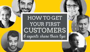 Wondering How To Get Your First Customers? 6 Experts Share Their Tips