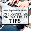 unconventional productivity tips