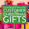 5 Last Minute Ideas for Customer Christmas Gifts