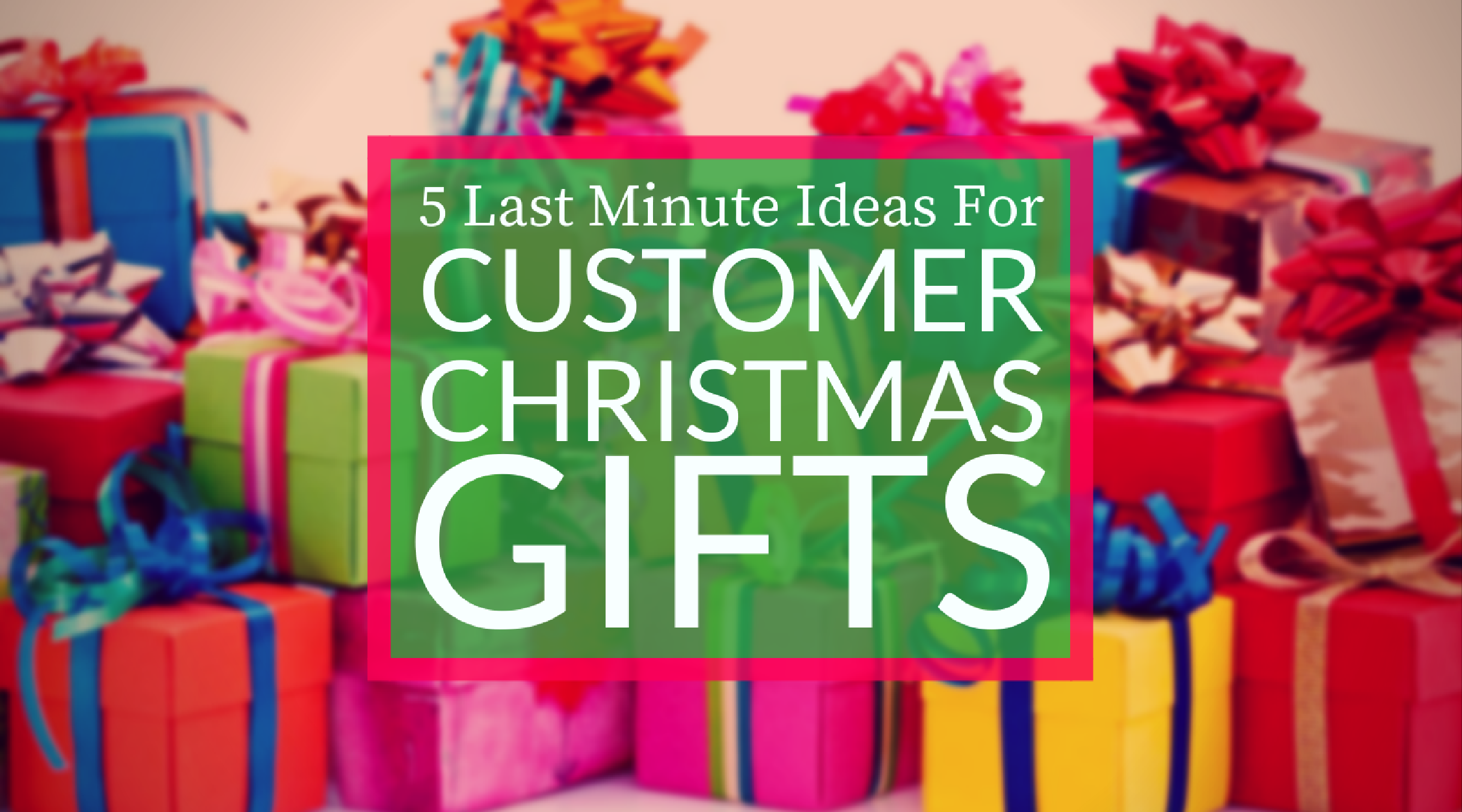 5 Last Minute Ideas for Customer Christmas Gifts  sc 1 st  Dothethings & Customer Gifts for Christmas - 5 Last Minute Ideas