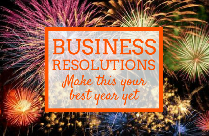 Business Resolutions – make this year your best yet!