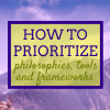 How to Prioritize; synonyms, philosophies, tools and frameworks