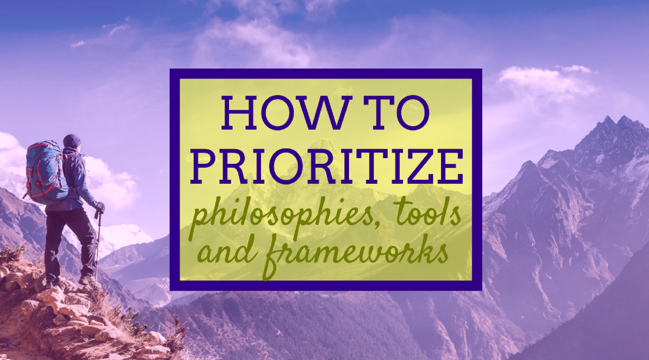 How to Prioritize - synonyms, frameworks, tools and philosphies