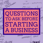 Questions to ask before starting a business (you'll regret skipping these!)