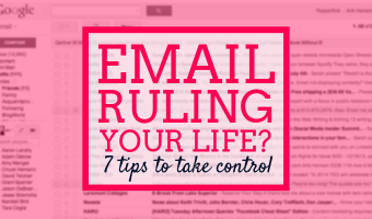 Email ruling your life? 7 tips to take control