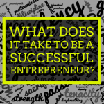 What does it take to be a successful entrepreneur?