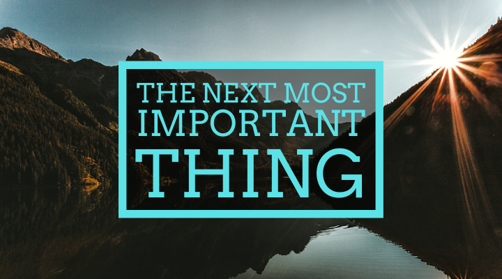 The Next Most Important Thing