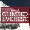 How I climbed Everest