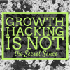 Growth hacking is not the secret sauce