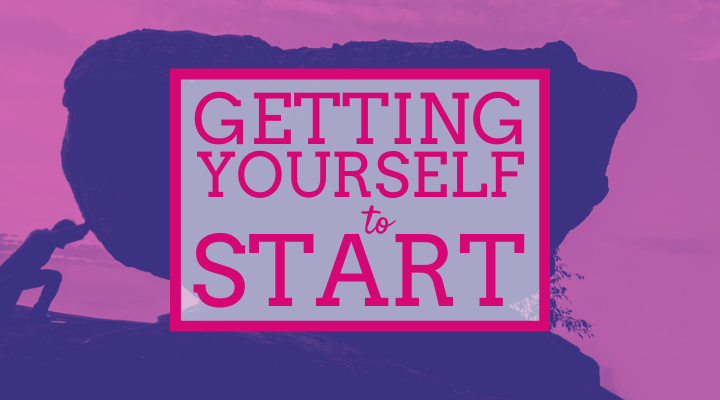 Getting yourself to start